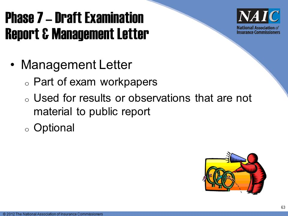 © 2012 The National Association of Insurance Commissioners Phase 7 – Draft Examination Report & Management Letter Management Letter o Part of exam wor