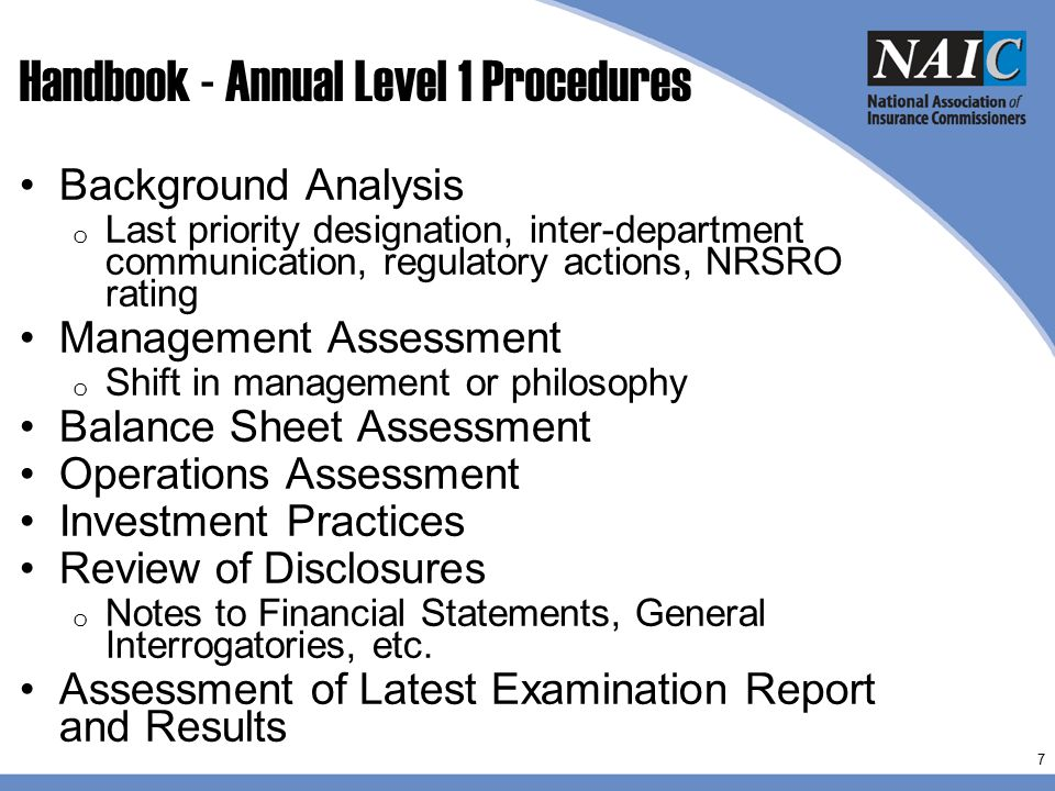 © 2012 The National Association of Insurance Commissioners Handbook – Holding Company Analysis Holding company analysis is a standard part of the financial analysis process as outlined in the NAIC's Financial Analysis Handbook o Includes reviewing the upstream and downstream holding company entities (both financial or non-financial entities) o Understanding the structure, affiliated relationships, financial condition, management, etc.