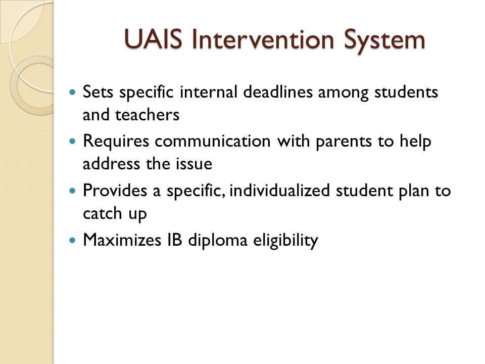 UAIS Intervention System Sets specific internal deadlines among students and teachers Requires communication with parents to help address the issue Pr