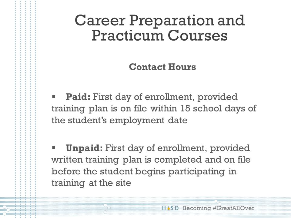 HISD Becoming #GreatAllOver Additional Requirements  Change of Training Site: Change of Training Station document to be submitted within 5 days along with new Training Plan Career Preparation and Practicum Courses