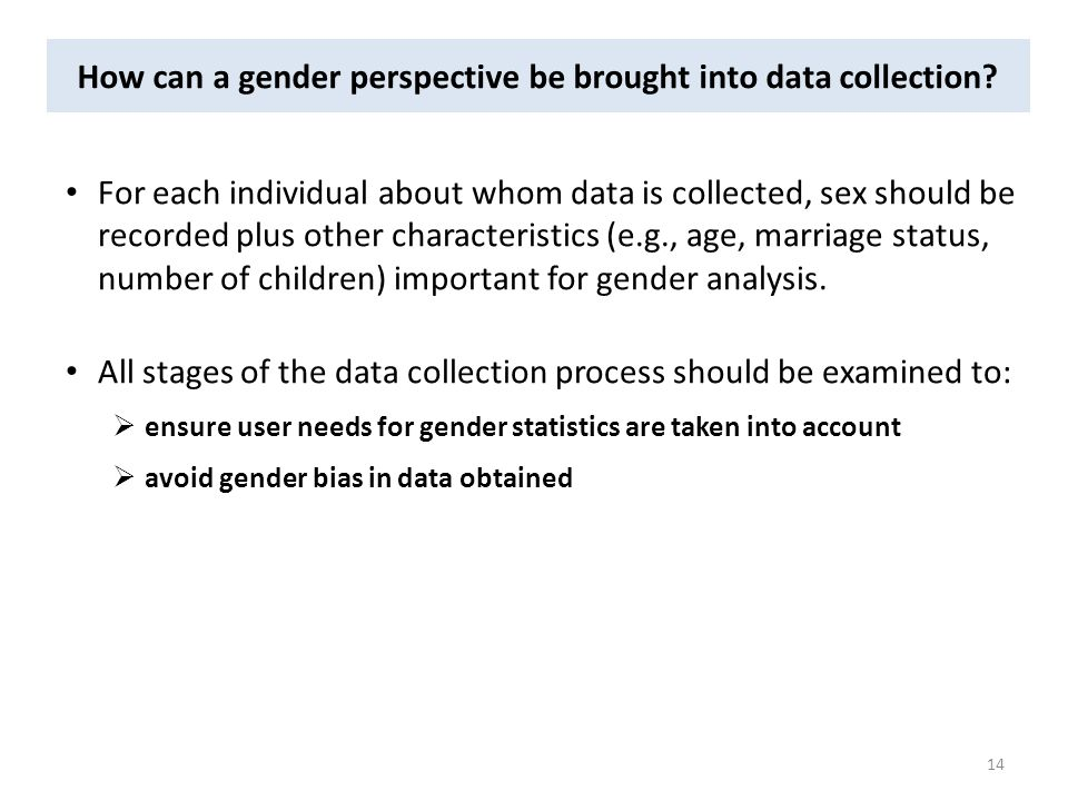 How can a gender perspective be brought into data collection? For each individual about whom data is collected, sex should be recorded plus other char