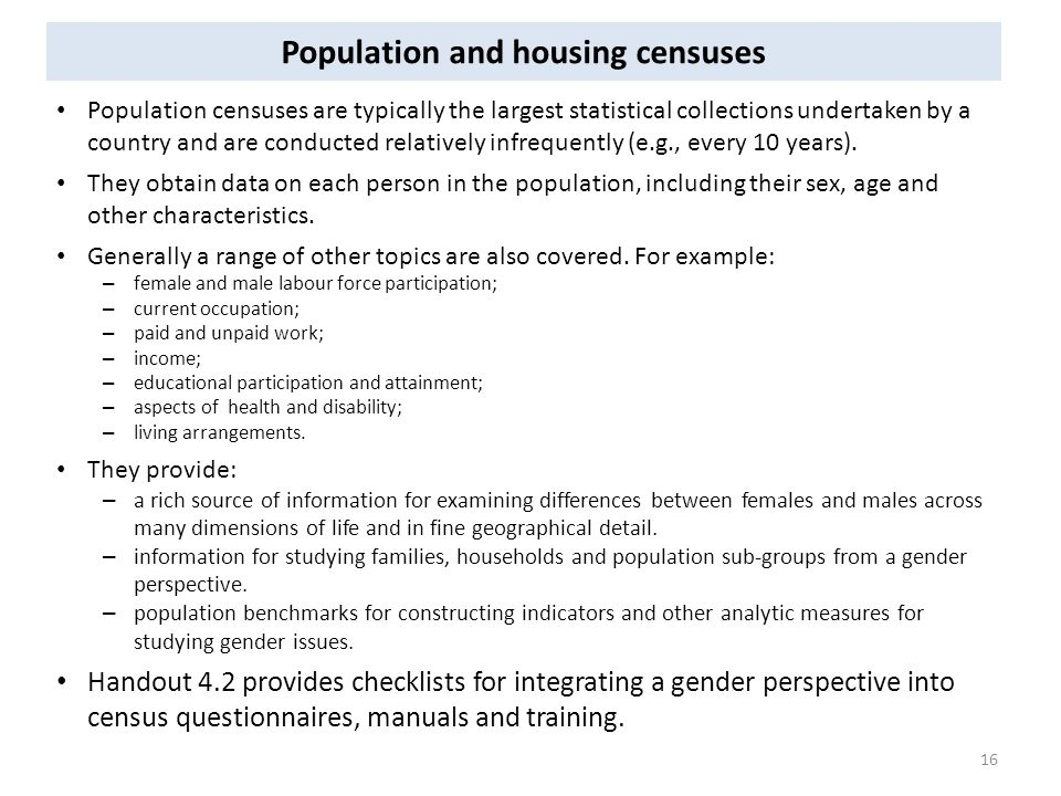 Population and housing censuses Population censuses are typically the largest statistical collections undertaken by a country and are conducted relatively infrequently (e.g., every 10 years).