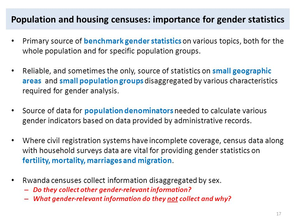 Population and housing censuses: importance for gender statistics Primary source of benchmark gender statistics on various topics, both for the whole
