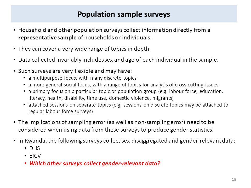 Population sample surveys Household and other population surveys collect information directly from a representative sample of households or individuals.