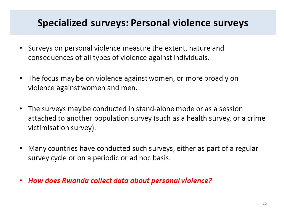 Specialized surveys: Personal violence surveys Surveys on personal violence measure the extent, nature and consequences of all types of violence again