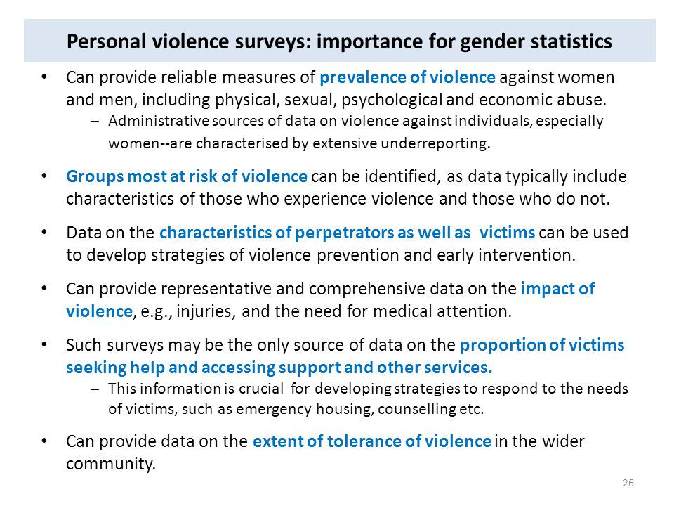 Personal violence surveys: importance for gender statistics Can provide reliable measures of prevalence of violence against women and men, including physical, sexual, psychological and economic abuse.