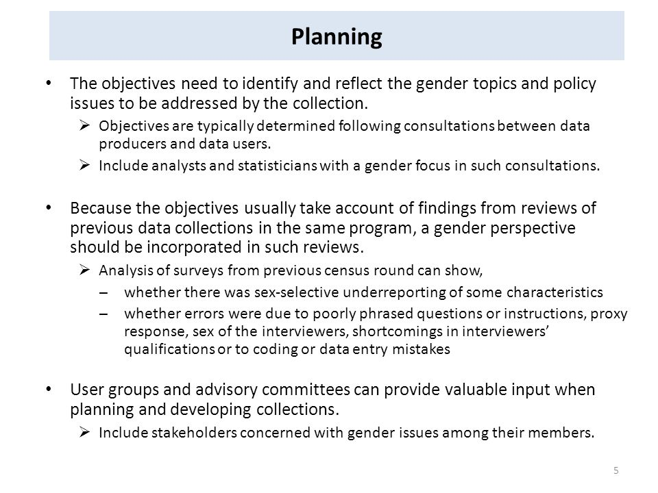 Planning The objectives need to identify and reflect the gender topics and policy issues to be addressed by the collection.  Objectives are typically