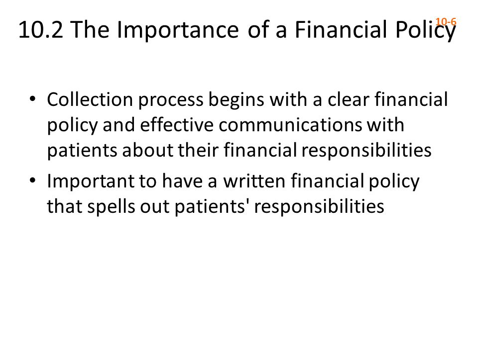 10.2 The Importance of a Financial Policy 10-6 Collection process begins with a clear financial policy and effective communications with patients abou