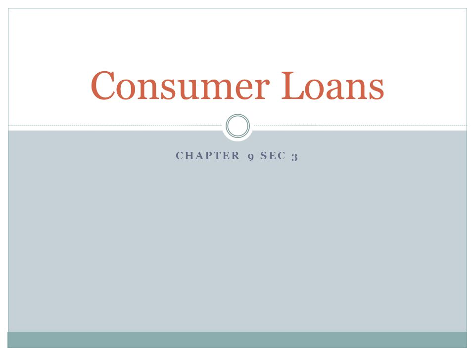 CHAPTER 9 SEC 3 Consumer Loans