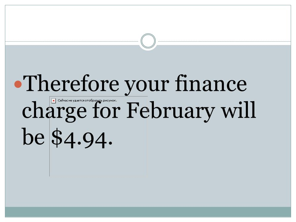 Therefore your finance charge for February will be $4.94.