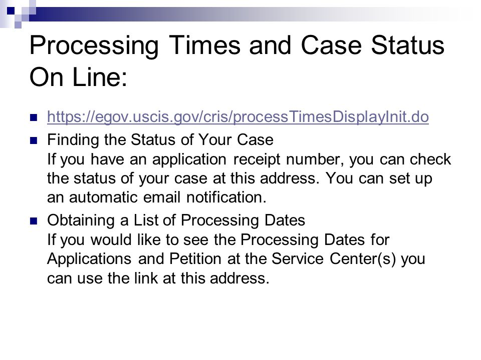 Processing Times and Case Status On Line: https://egov.uscis.gov/cris/processTimesDisplayInit.do Finding the Status of Your Case If you have an applic