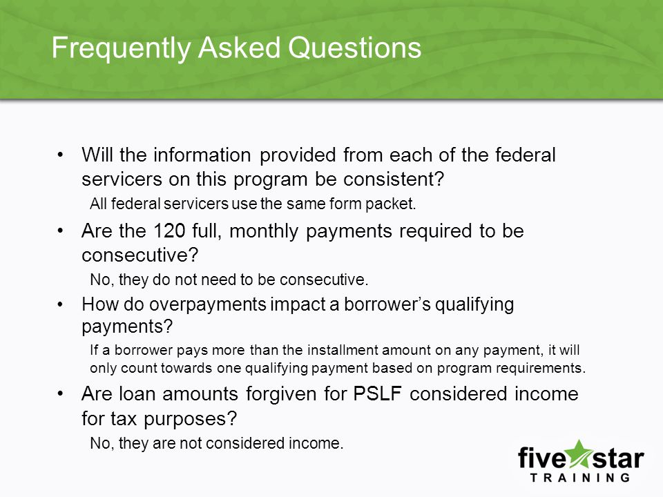 Frequently Asked Questions Will the information provided from each of the federal servicers on this program be consistent.