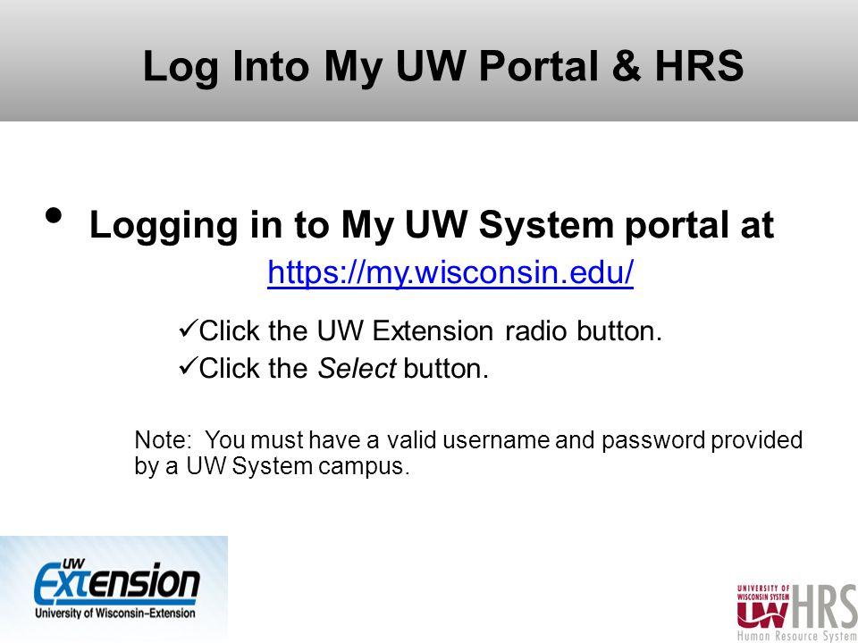 Log Into My UW Portal & HRS Logging in to My UW System portal at https://my.wisconsin.edu/ https://my.wisconsin.edu/ Click the UW Extension radio button.