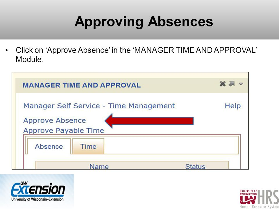 Approving Absences Click on 'Approve Absence' in the 'MANAGER TIME AND APPROVAL' Module. 17