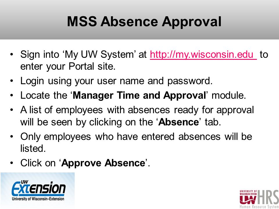 MSS Absence Approval Sign into 'My UW System' at http://my.wisconsin.edu to enter your Portal site.