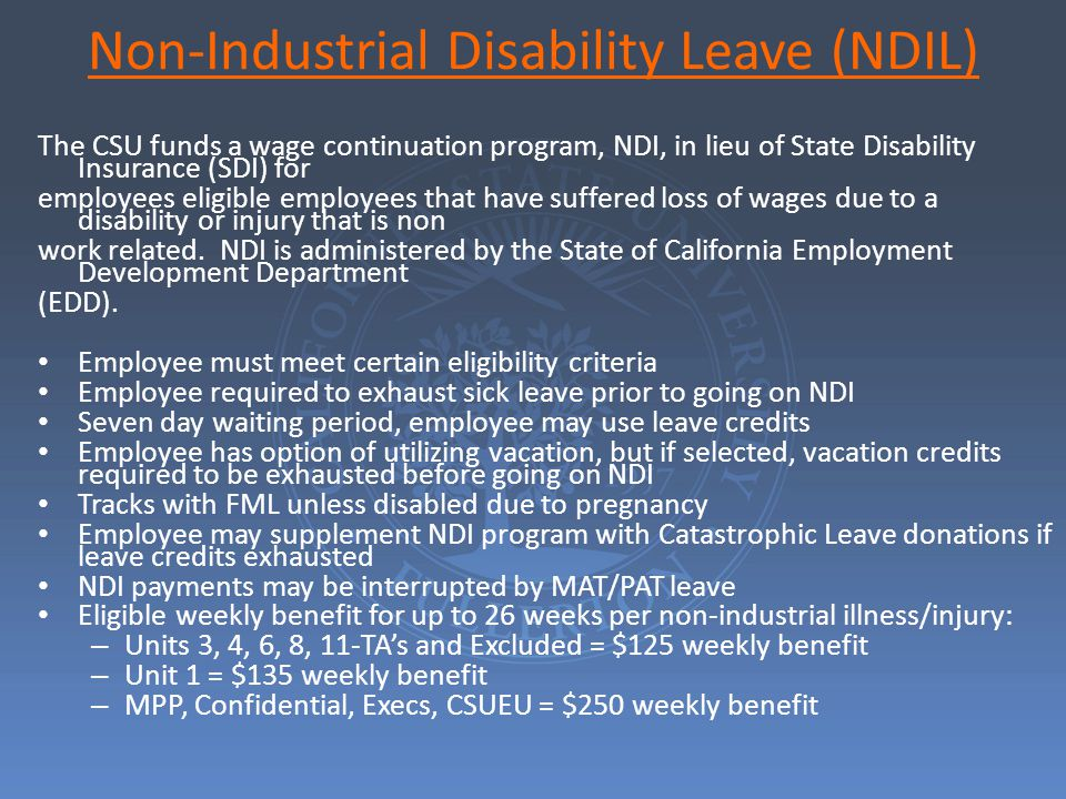 Non-Industrial Disability Leave (NDIL) The CSU funds a wage continuation program, NDI, in lieu of State Disability Insurance (SDI) for employees eligi