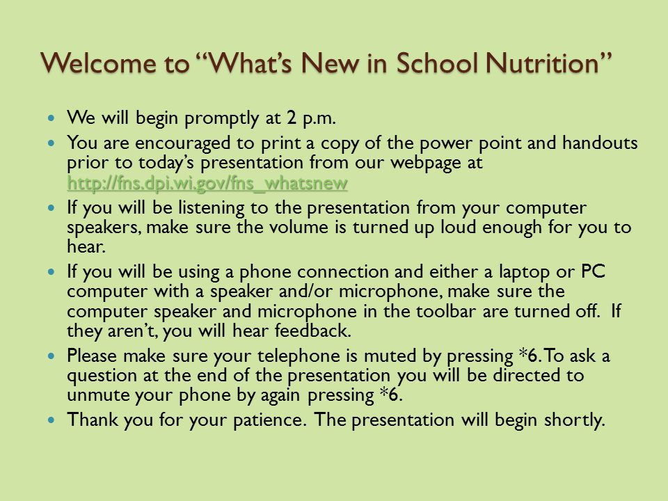 """Welcome to """"What's New in School Nutrition"""" We will begin promptly at 2 p.m. http://fns.dpi.wi.gov/fns_whatsnew http://fns.dpi.wi.gov/fns_whatsnew You"""