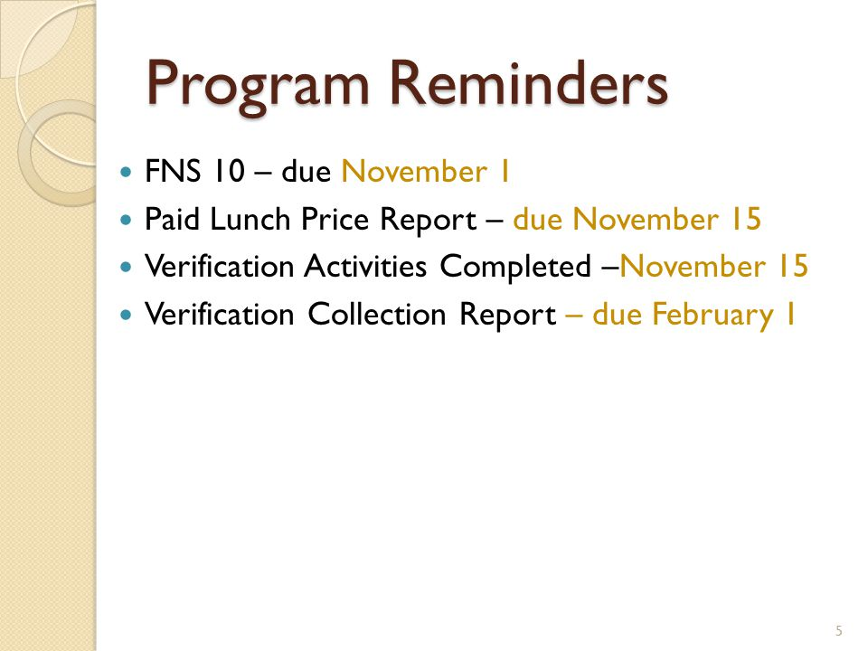 Program Reminders FNS 10 – due November 1 Paid Lunch Price Report – due November 15 Verification Activities Completed –November 15 Verification Collection Report – due February 1 5