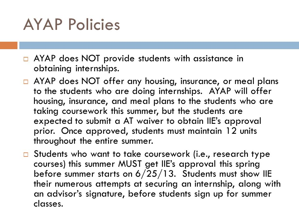 AYAP Policies  AYAP does NOT provide students with assistance in obtaining internships.