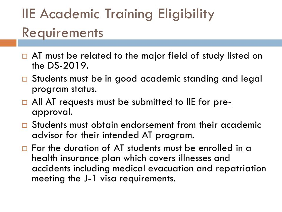 IIE Academic Training Eligibility Requirements  AT must be related to the major field of study listed on the DS-2019.