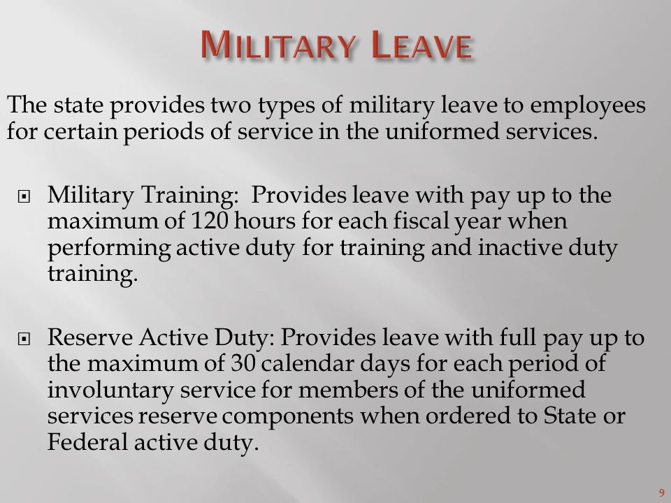 9 The state provides two types of military leave to employees for certain periods of service in the uniformed services.