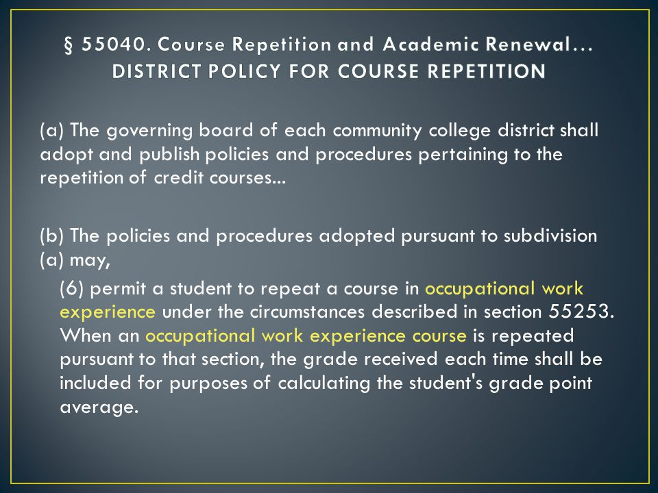 (a) The governing board of each community college district shall adopt and publish policies and procedures pertaining to the repetition of credit courses...