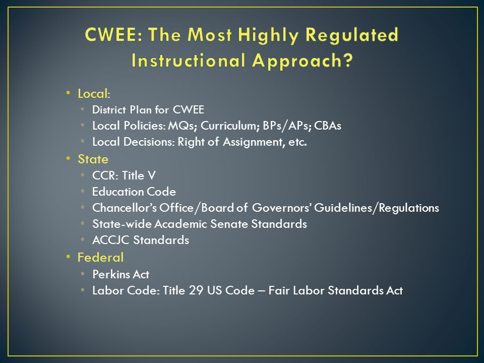 Local: District Plan for CWEE Local Policies: MQs; Curriculum; BPs/APs; CBAs Local Decisions: Right of Assignment, etc.