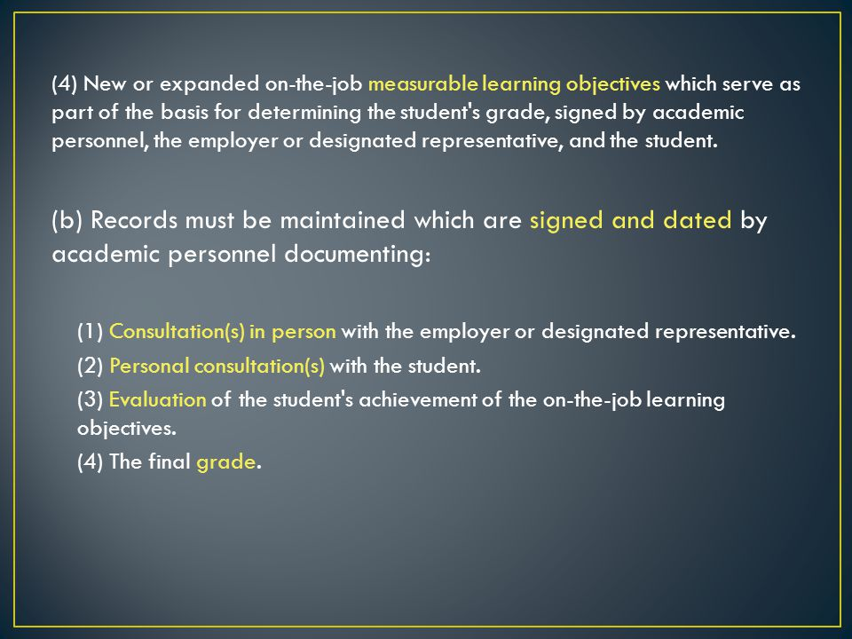(4) New or expanded on-the-job measurable learning objectives which serve as part of the basis for determining the student s grade, signed by academic personnel, the employer or designated representative, and the student.