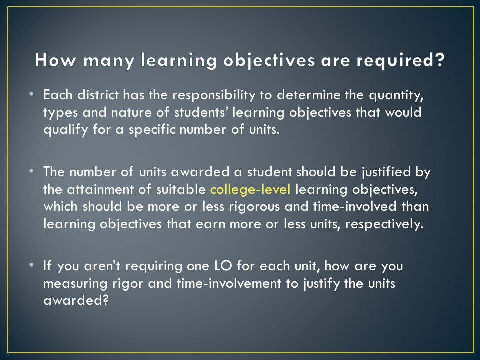 Each district has the responsibility to determine the quantity, types and nature of students' learning objectives that would qualify for a specific number of units.