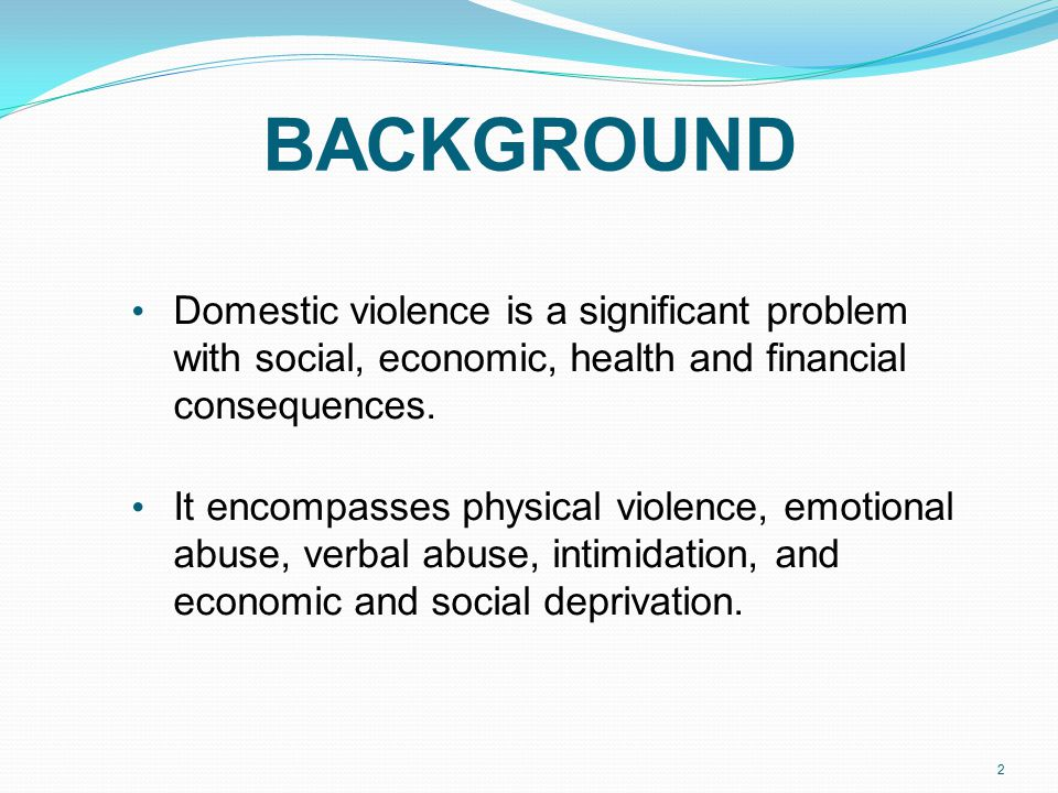 BACKGROUND Domestic violence is a significant problem with social, economic, health and financial consequences.
