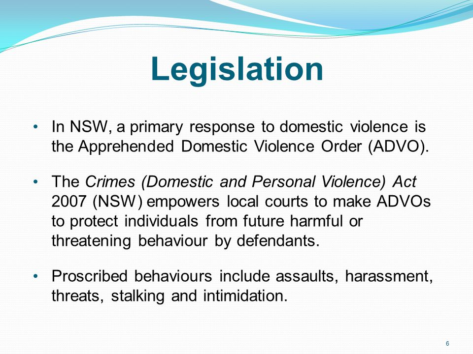 Legislation In NSW, a primary response to domestic violence is the Apprehended Domestic Violence Order (ADVO).