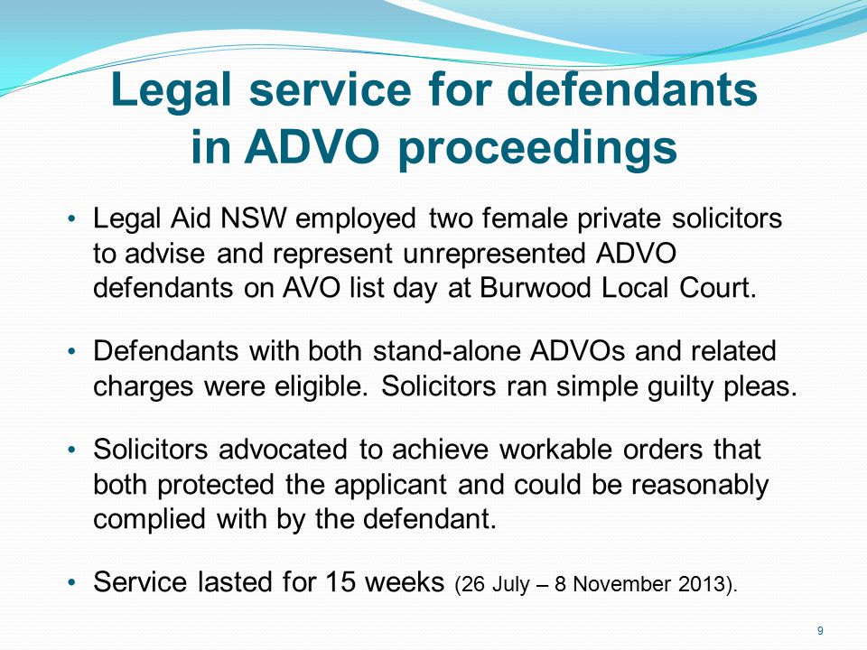 Legal service for defendants in ADVO proceedings Legal Aid NSW employed two female private solicitors to advise and represent unrepresented ADVO defendants on AVO list day at Burwood Local Court.