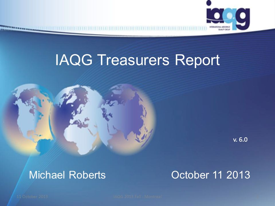 IAQG Treasurers Report Michael RobertsOctober 11 2013 v.
