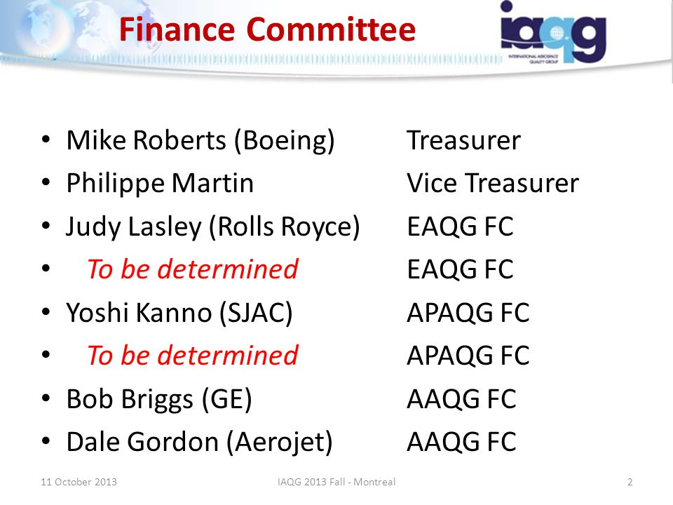 Finance Committee Mike Roberts (Boeing)Treasurer Philippe MartinVice Treasurer Judy Lasley (Rolls Royce)EAQG FC To be determinedEAQG FC Yoshi Kanno (S