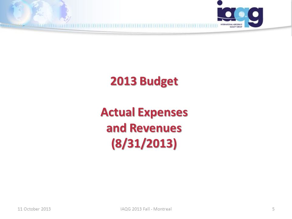 2013 Budget Actual Expenses and Revenues (8/31/2013) 11 October 20135IAQG 2013 Fall - Montreal