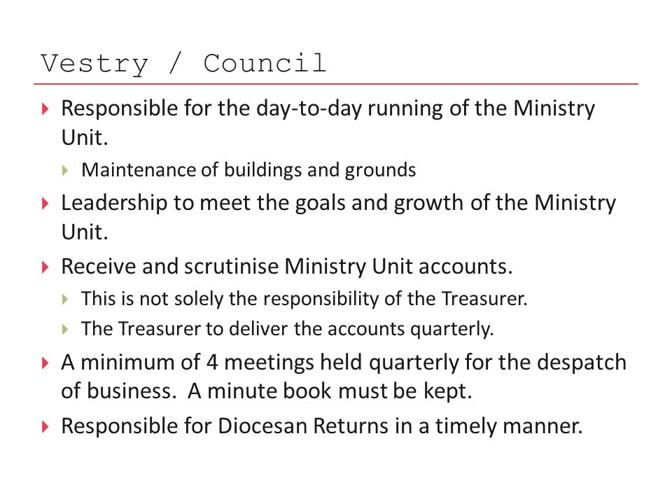 Vestry / Council  Responsible for the day-to-day running of the Ministry Unit.