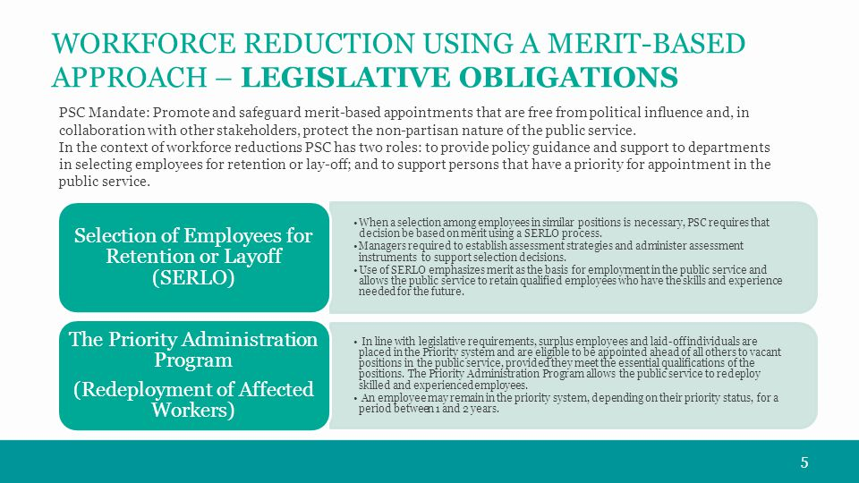 WORKFORCE REDUCTION USING A MERIT-BASED APPROACH – LEGISLATIVE OBLIGATIONS PSC Mandate: Promote and safeguard merit-based appointments that are free from political influence and, in collaboration with other stakeholders, protect the non-partisan nature of the public service.