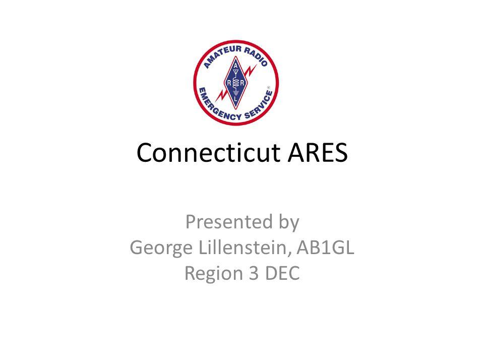 Connecticut ARES Presented by George Lillenstein, AB1GL Region 3 DEC