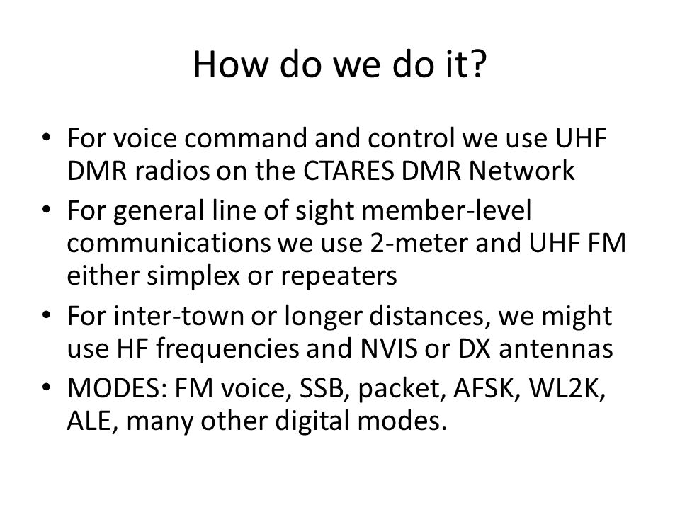 How do we do it? For voice command and control we use UHF DMR radios on the CTARES DMR Network For general line of sight member-level communications w