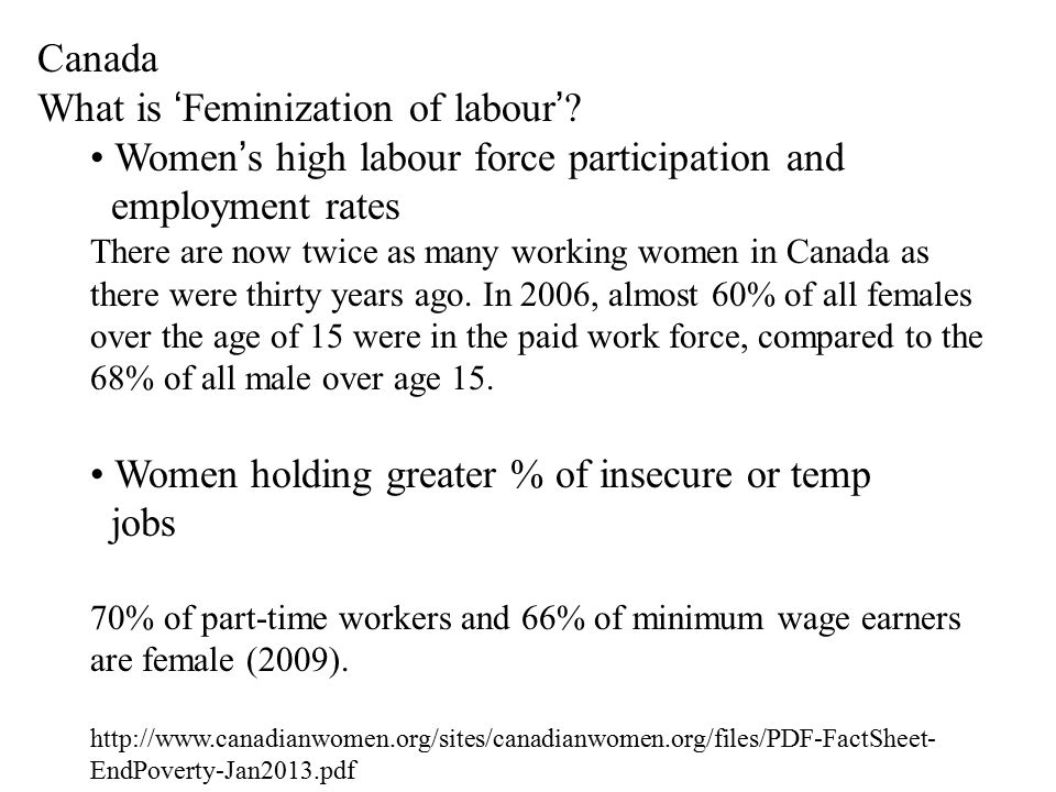 Canada What is 'Feminization of labour'? Women's high labour force participation and employment rates There are now twice as many working women in Can