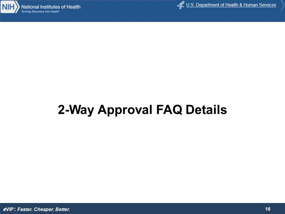 e VIP : Faster. Cheaper. Better. 2-Way Approval FAQ Details 16