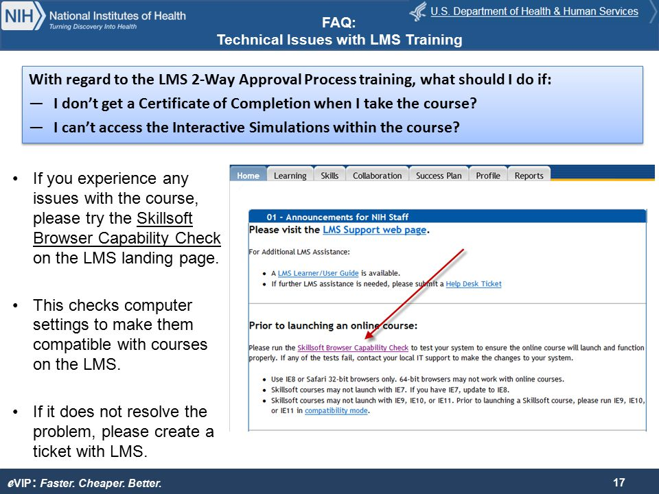 e VIP : Faster. Cheaper. Better. If you experience any issues with the course, please try the Skillsoft Browser Capability Check on the LMS landing pa