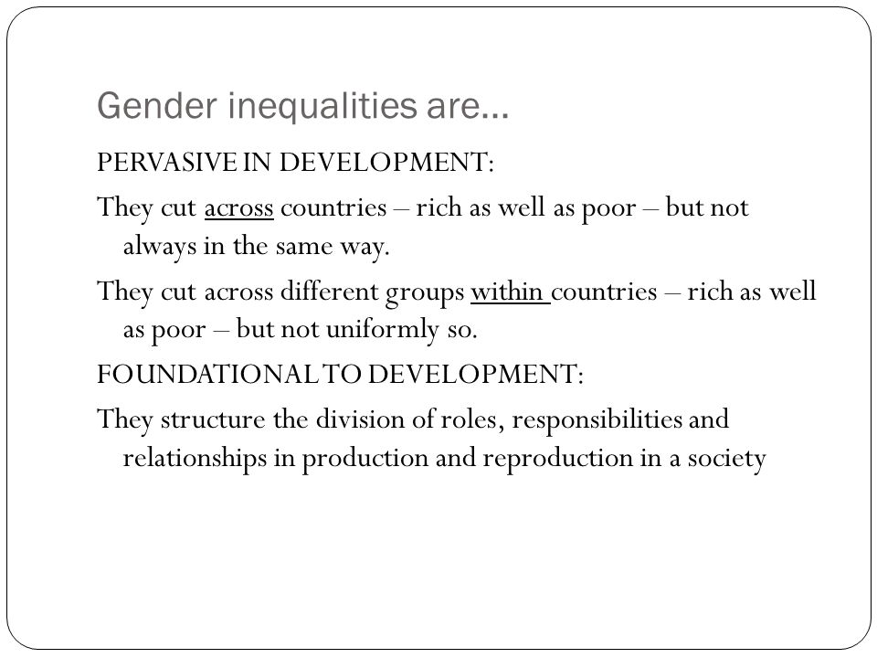 Gender inequalities are...