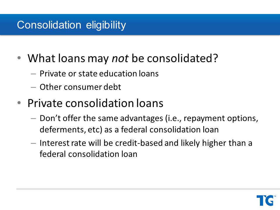 Consolidation eligibility What loans may not be consolidated.