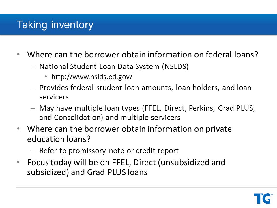 Loan discharge Discharge release the borrower from all or a portion of their loan obligation Generally due to circumstances beyond the borrower s control Types of FFEL and Direct Loan discharges – Total and Permanent Disability – Death – Unpaid Refund – False certification by the school – False certification due to identity theft – Closed School – Parents and spouses of September 11, 2001, victims – Bankruptcy