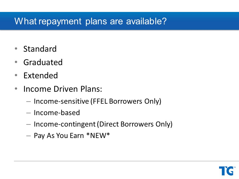 Repayment terms Repayment can extend beyond 10 years regardless of the amount of the eligible debt Annual evaluation may result in monthly payment going up or down depending on change in annual income and/or family size Borrower can change repayment plan, but could have consequences Borrower can elect to remain in IBR or PAYE even when he or she no longer meets PFH