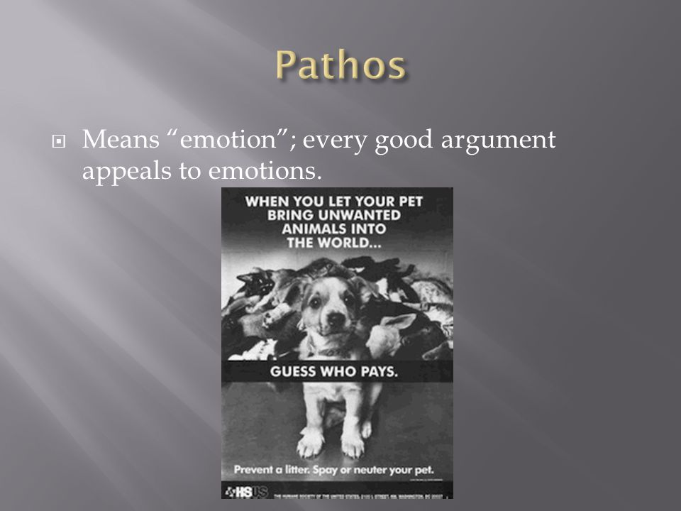  Means emotion ; every good argument appeals to emotions.