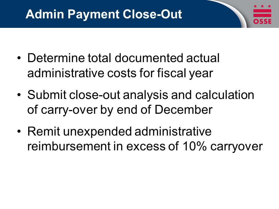 Admin Payment Close-Out Determine total documented actual administrative costs for fiscal year Submit close-out analysis and calculation of carry-over