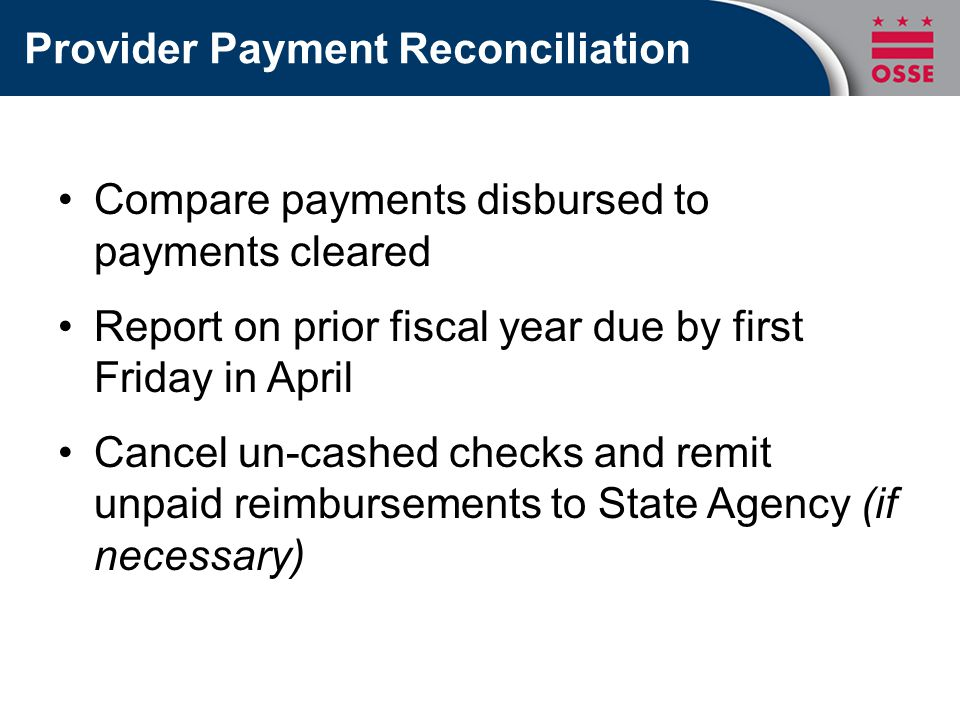 Provider Payment Reconciliation Compare payments disbursed to payments cleared Report on prior fiscal year due by first Friday in April Cancel un-cash