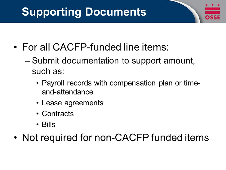 Supporting Documents For all CACFP-funded line items: –Submit documentation to support amount, such as: Payroll records with compensation plan or time